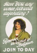 Have you any women-folk worth defending? Remember the women of Belgium. Join to-day.  World War one Poster